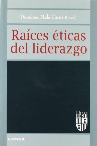 Raices éticas del liderazgo (Libros IESE)