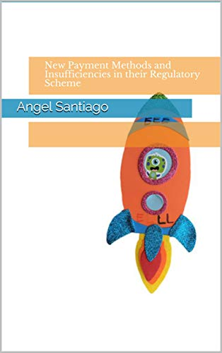 New Payment Methods and Insufficiencies in their Regulatory Scheme (English Edition)