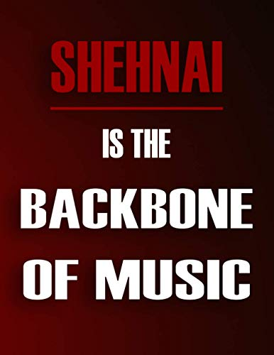 Shehnai Is The Backbone Of Music: Blank Sheet Music Notebook For Shehnai ,Manuscript Staff paper for Notes. Composition Notebook 13 Staves, 8.5 x 11, 110 pages.Gift For Shehnai Students