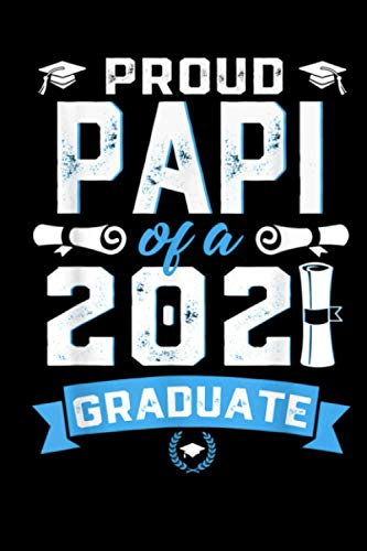 Proud Papi Of A Class Of 2021 Graduate: Journal Gift, 2021 Graduate school, Gift idea for everyone, Blank Lined Ruled, 6x9, 110 Page/Notebook, Unique, Colorful Diary – Blank Paperback for W