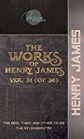 The Works of Henry James, Vol. 31 (of 36): The Real Thing and Other Tales; The Reverberator (Moon Classics)