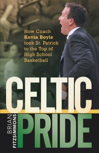 Celtic Pride: How Coach Kevin Boyle Took St. Patrick to the Top of High School Basketball by Fitzsimmons, Brian (2011) Paperback