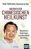 Das Buch der Chinesischen Heilkunst: Bewährtes Heilwissen aus dem Reich der Mitte