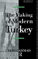 The Making of Modern Turkey (The Making of the Middle East Series)