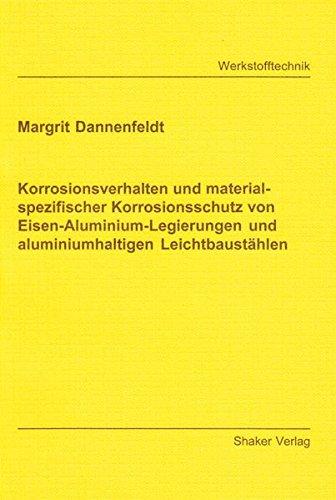 Korrosionsverhalten und materialspezifischer Korrosionsschutz von Eisen-Aluminium-Legierungen und aluminiumhaltigen Leichtbaustählen (Berichte aus der Werkstofftechnik)