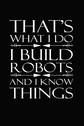 That's What I Do I Build Robots And I