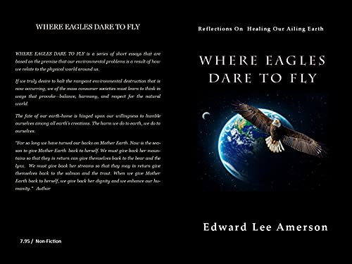 WHERE EAGLES DARE TO FLY: Reflections on Healing our Ailing Earth (English Edition)