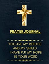 Prayer Journal You Are My Refuge And My Shield. I have Put My Hope In Your Word: Prayer Notebook Bible Devotional An Extensive Guide