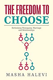 The Freedom to Choose: Rethinking Monogamy, Marriage and Relationships