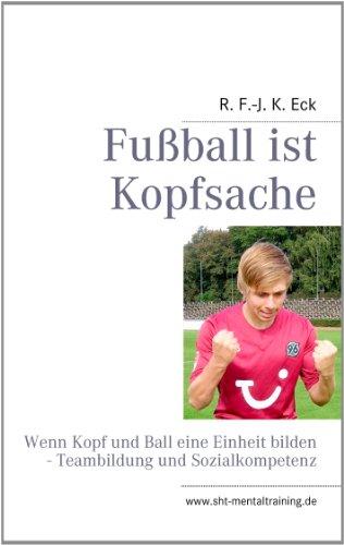 Fußball ist Kopfsache: Wenn Kopf und Ball eine Einheit bilden - Teambildung und Sozialkompetenz