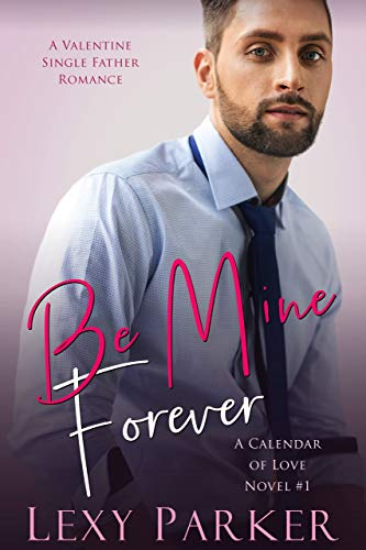 Be Mine Forever: A Valentine Single Father Romance (A Calendar of Love Book 1)