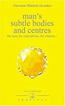 Man's Subtle Bodies and Centers (Izvor Collection, Volume 219)