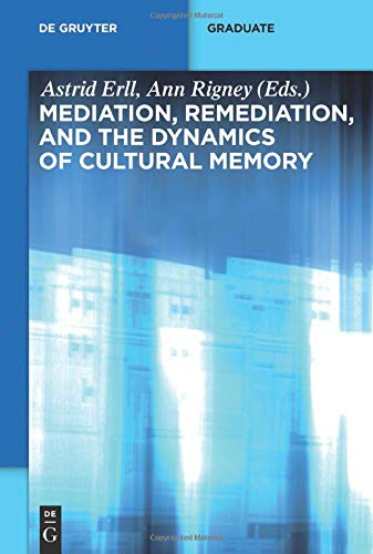 Mediation, Remediation, and the Dynamics of Cultural Memory (De Gruyter Textbook)