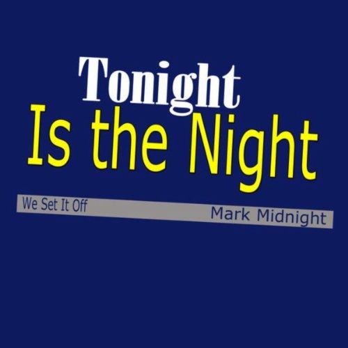 Tonight Is the Night (We Set It Off)