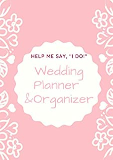 Help me say, I Do!: Wedding Planner & Organizer: Checklists, Worksheets, Planning Book, Wedding Organizers and Ultimate To...