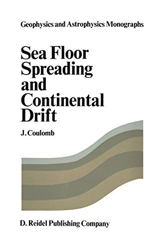 Sea Floor Spreading and Continental Drift (Geophysics and Astrophysics Monographs) (Geophysics and Astrophysics Monographs, 2, Band 2)