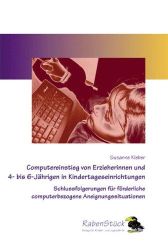 Computereinstieg von Erzieherinnen und 4- bis 6-Jährigen in Kindertageseinrichtungen: Schlussfolgerungen für förderliche computerbezogene Aneignungssituationen