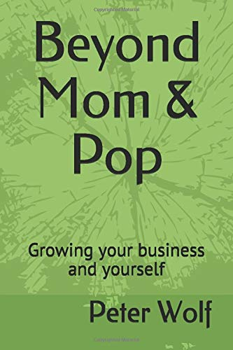 Download Beyond Mom & Pop: Growing your business and yourself 1981075739