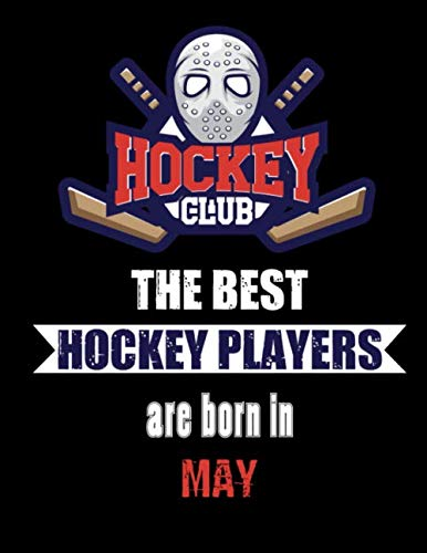 The Best Hockey Players Are Born In May: Hockey Notebook | Composition book with 120 pages, 8,5x11 inches | Gift for Hockey lovers and fans