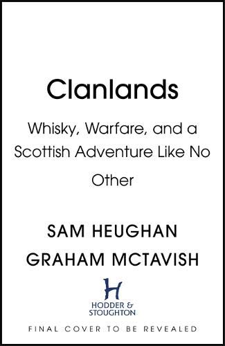 Clanlands: Whisky, Warfare, and a Scottish Adventure Like No Other Book