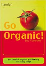 Go Organic!: Harness the Power of Nature - And Reap the Rewards