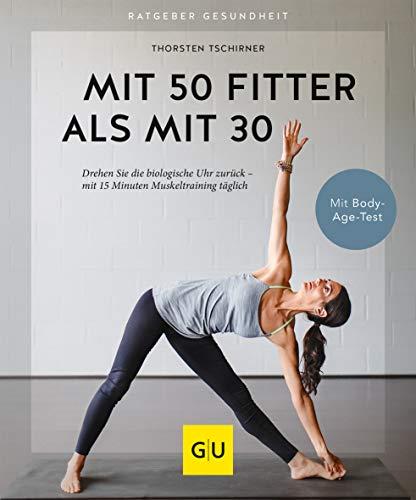 Mit 50 fitter als mit 30: Drehen Sie die biologische Uhr zurück - mit 15 Minuten Muskeltraining täglich (GU Ratgeber Gesundheit)