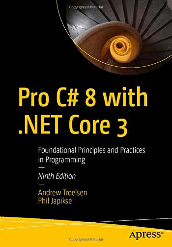Pro C# 8 with .NET Core 3: Foundational Principles and Practices in Programming