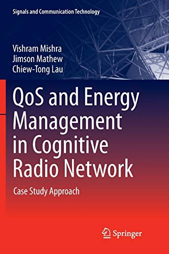 QoS and Energy Management in Cognitive Radio Network: Case Study Approach (Signals and Communication Technology)