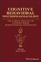 Cognitive Behavioral Psychopharmacology: The Clinical Practice of Evidence-Based Biopsychosocial Integration