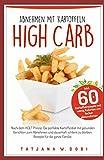 High Carb: Abnehmen mit Kartoffeln. Inkl. 60 Kartoffelrezepte mit wenig Kalorien um lecker abzunehmen. Nach dem HCLF Prinzip. Die perfekte ... die ganze...