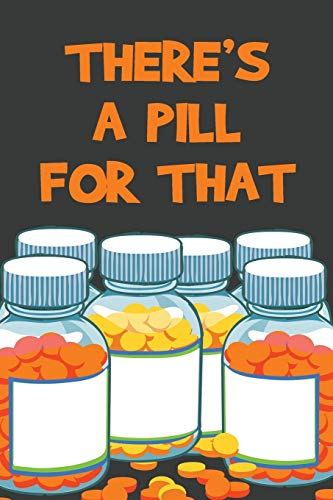 """There's A Pill For That"" Blank Journal"