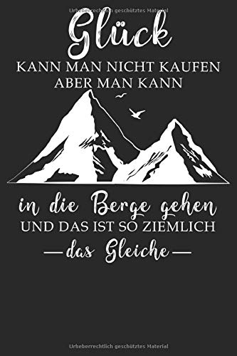 Glück kann man nicht kaufen Notizbuch: DIN A5 Kariert 120 Seiten für Bergliebe Wanderer Berge Gebirge Berg Wandern als Geschenkidee oder Geschenk zum ... Planer Tagebuch Notizheft Notizblock