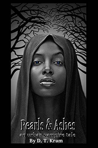 Pearl & Ashes: An Urban Vampire Tale By D.T. Kram (English Edition)