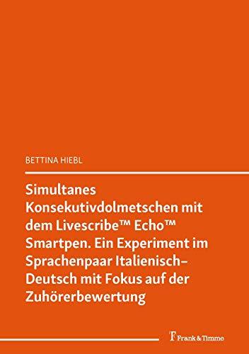 Simultanes Konsekutivdolmetschen mit dem Livescribe™ Echo™ Smartpen: (Dolmetschen 3.0 – Einblicke in einen Beruf im Wandel) (Transkulturalität – Translation – Transfer 23) (German Edition)