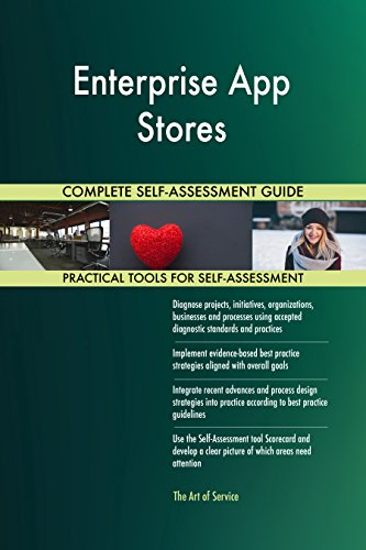 Enterprise App Stores All-Inclusive Self-Assessment - More than 680 Success Criteria, Instant Visual Insights, Comprehensive Spreadsheet Dashboard, Auto-Prioritized for Quick Results