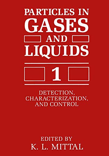 Particles in Gases and Liquids 1: Detection, Characterization, and Control (SYMPOSIUM ON PARTICLES IN GASES AND LIQUIDS: DETECTION, CHARACTERIZATION, AND CONTROL//PARTICLES IN GASES AND LIQUIDS)