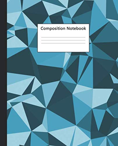 Composition Notebook: Wide Ruled Notebook and Journal - Beautiful 3D Blue Geometric Blank Wide Lined Diary for Writing, Notes and Brilliant Ideas - Fantastic Crystal Print