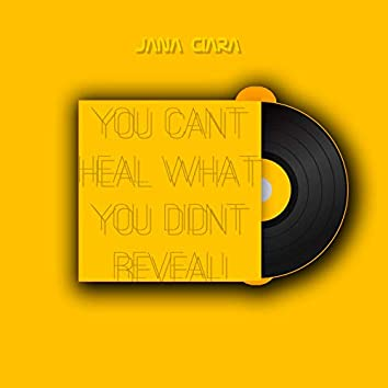 You Cant Heal What You Didn't Reveal!