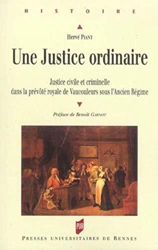 Une justice ordinaire : Justice civile et criminelle dans la prévôté royale de Vaucouleurs sous l'Ancien Régime