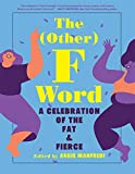 The Other F Word: A Celebration of the Fat & Fierce - Angie Manfredi