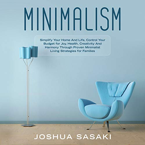 Minimalism     Simplify Your Home and Life, Control Your Budget for Joy, Health, Creativity, and Harmony Through Proven Minimalist Living Strategies for Families              By:                                                                                                                                 Joshua Sasaki                               Narrated by:                                                                                                                                 Cliff Weldon                      Length: 1 hr and 4 mins     Not rated yet     Overall 0.0