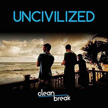 Uncivilized (Original Theme from Clean Break)
