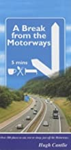 A Break from the Motorways: Over 200 Places to Eat, Rest or Sleep, Just Off the Motorways: 2003 Edition