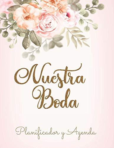 Nuestra Boda Planificador y Agenda: Organizador y Agenda para Novias o Novios para planear todas las actividades previas a la boda tema floral 8.5 x 11 in 135 pag
