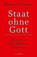 Staat ohne Gott: Religion in der saekularen Moderne