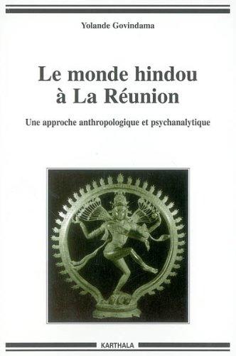 Le Monde Hindou A La Reunion Une Approche Anthropologique Et Psychanalytique