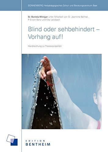 Blind oder sehbehindert - Vorhang auf!: Handreichungen zu Theaterprojekten