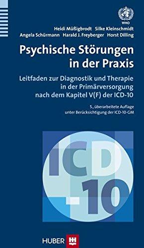 Psychische Störungen in der Praxis: Leitfaden zur Diagnostik und Therapie in der Primärversorgung nach dem Kapitel V(F) der ICD–10: Leitfaden zur ... nach dem Kapitel V(F) der ICD-10
