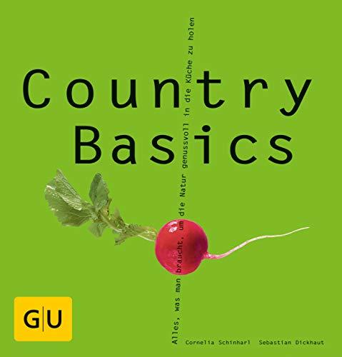 Country Basics: Alles, was man braucht, um die Natur genussvoll in die Küche zu holen. (GU Basic Cooking)