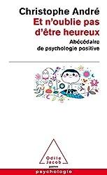 Et n'oublie pas d'être heureux - Abécédaire de la psychologie positive (Poche) de Christophe André